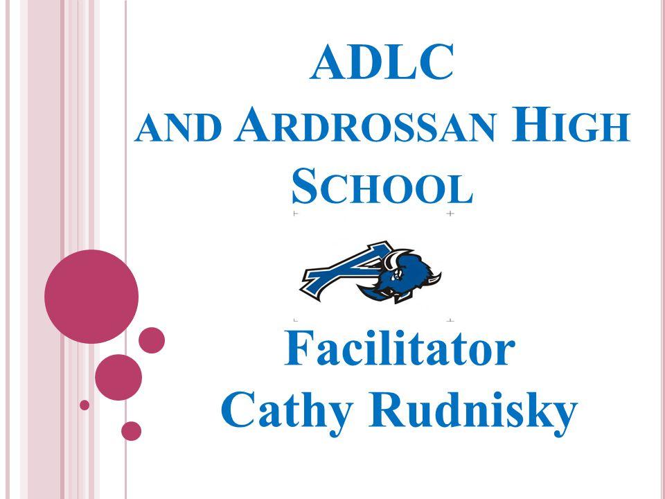 ADLC AND A RDROSSAN H IGH S CHOOL Facilitator Cathy Rudnisky