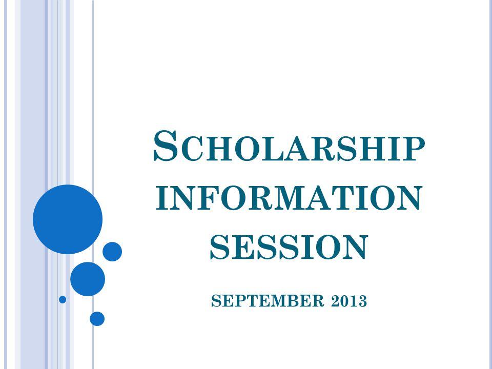 S CHOLARSHIP INFORMATION SESSION SEPTEMBER 2013