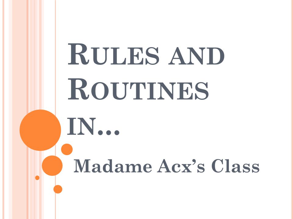 R ULES AND R OUTINES IN... Madame Acx's Class