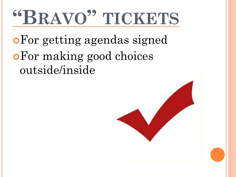 B RAVO TICKETS For getting agendas signed For making good choices outside/inside
