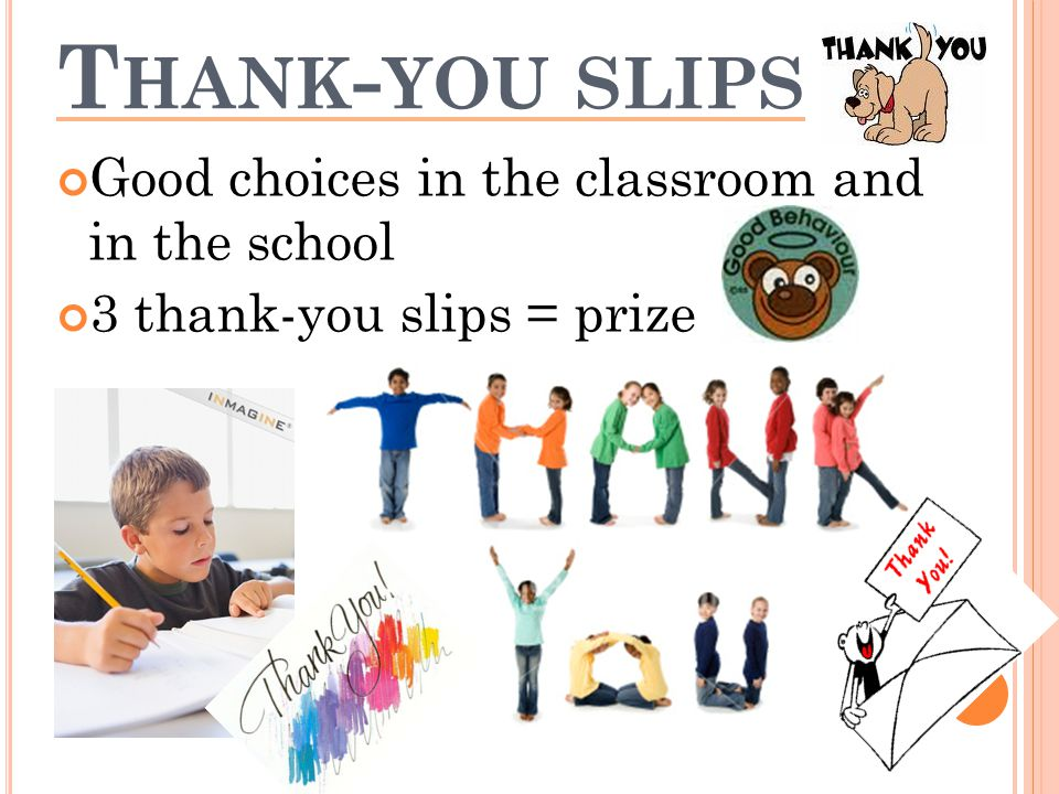 T HANK - YOU SLIPS Good choices in the classroom and in the school 3 thank-you slips = prize