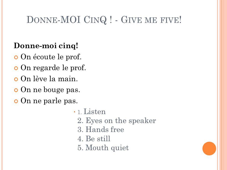 D ONNE -MOI C IN Q . - G IVE ME FIVE . Donne-moi cinq.