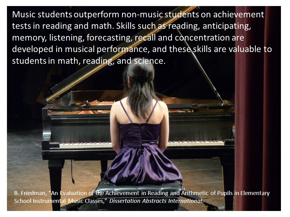 Music students outperform non-music students on achievement tests in reading and math.