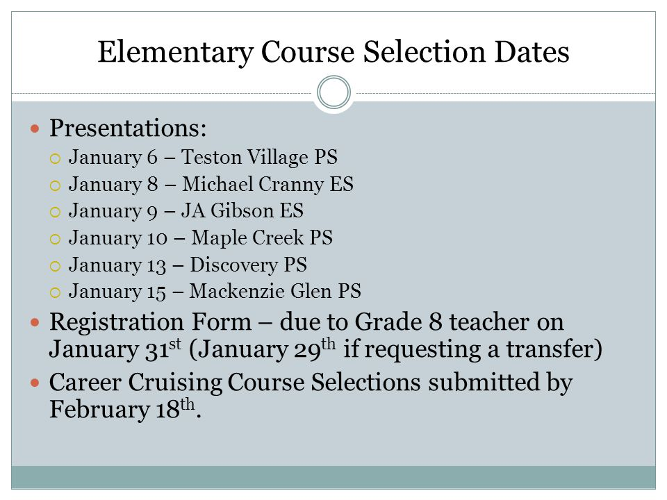 Elementary Course Selection Dates Presentations:  January 6 – Teston Village PS  January 8 – Michael Cranny ES  January 9 – JA Gibson ES  January
