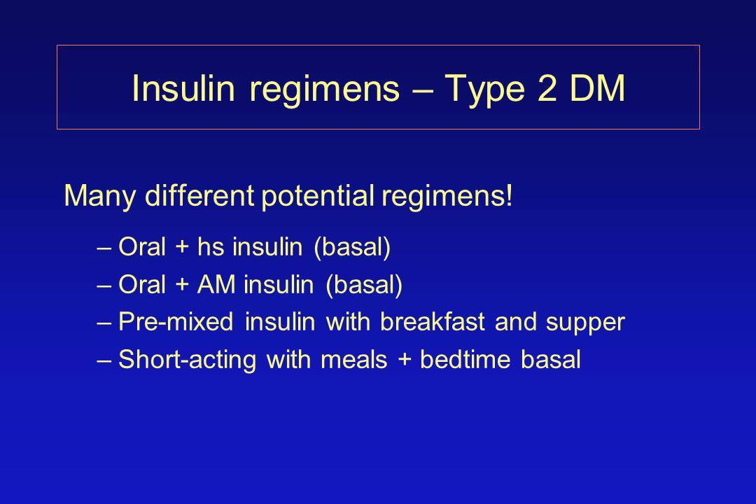 Insulin regimens – Type 2 DM Many different potential regimens.
