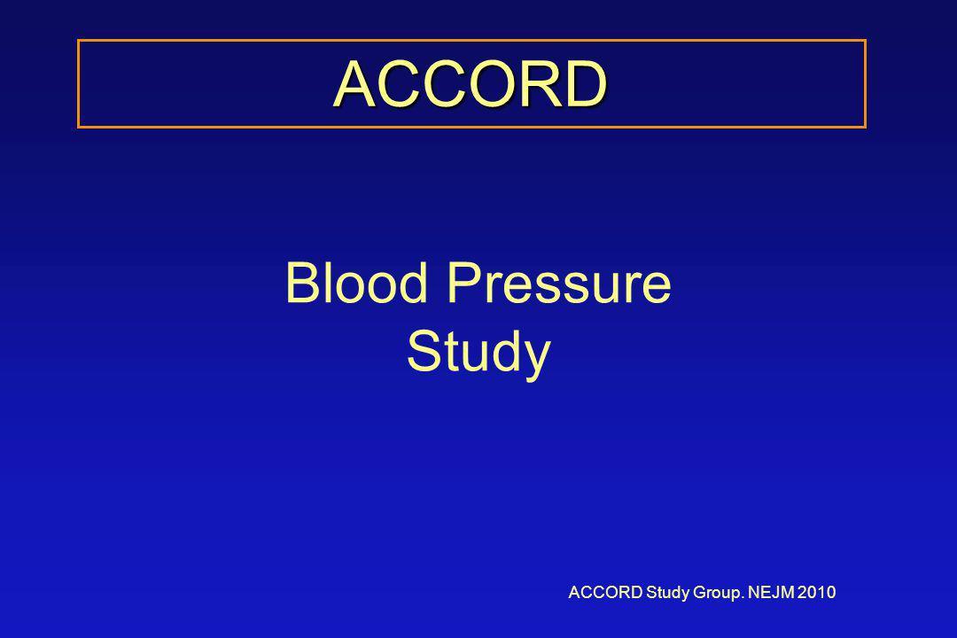 Blood Pressure Study ACCORD ACCORD Study Group. NEJM 2010