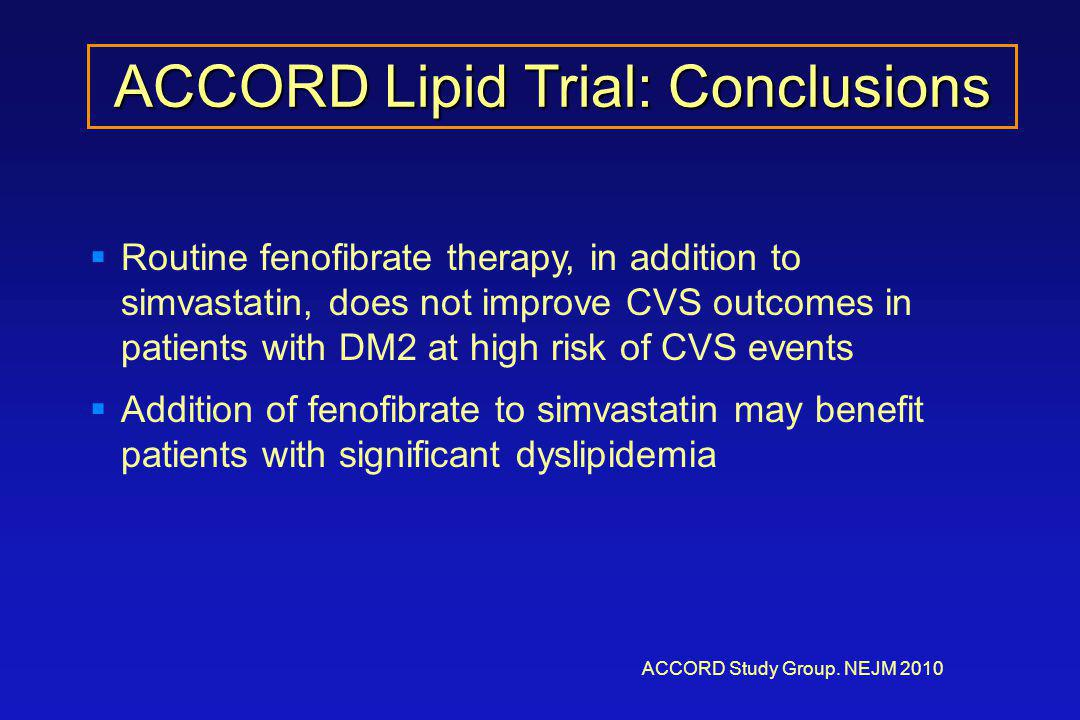 ACCORD Lipid Trial: Conclusions ACCORD Study Group.