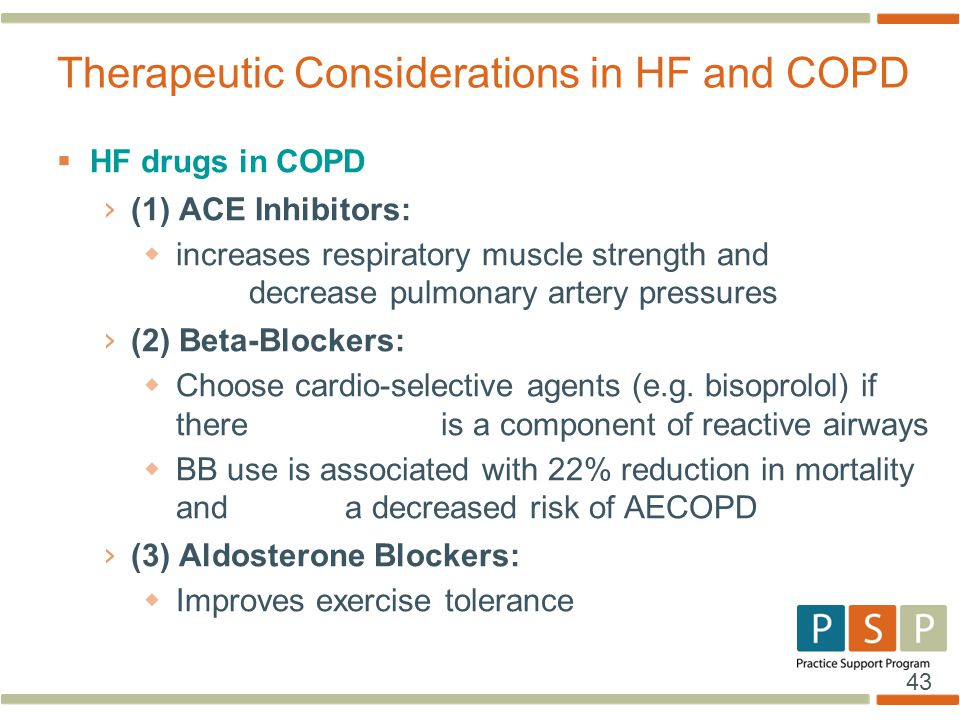 43  HF drugs in COPD › (1) ACE Inhibitors:  increases respiratory muscle strength and decrease pulmonary artery pressures › (2) Beta-Blockers:  Cho