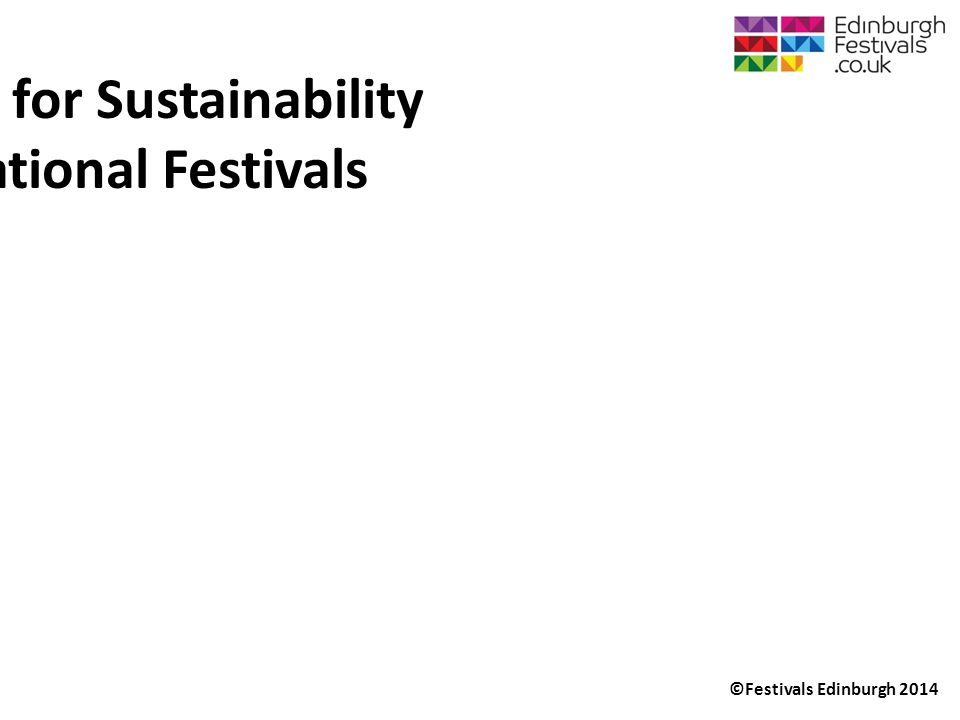 ©Festivals Edinburgh 2014 Programming for Sustainability and International Festivals