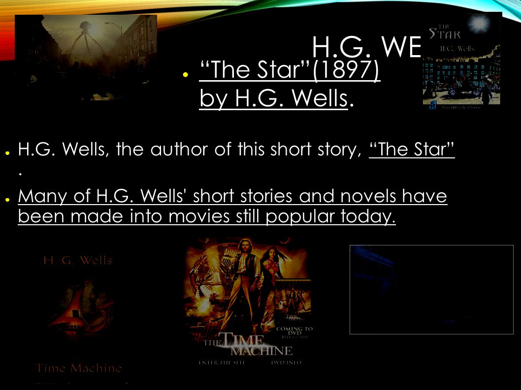 H.G. WELLS ● H.G. Wells, the author of this short story, The Star .