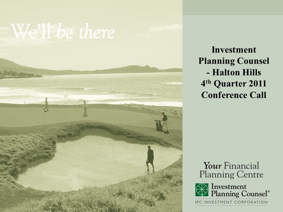Investment Planning Counsel - Halton Hills 4 th Quarter 2011 Conference Call