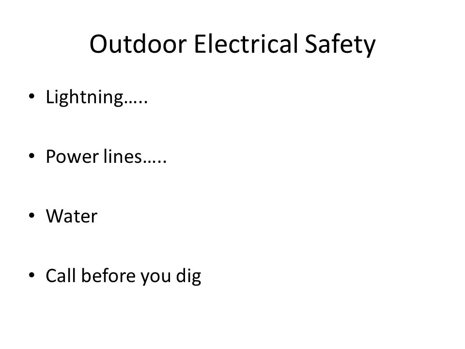 Outdoor Electrical Safety Lightning….. Power lines….. Water Call before you dig