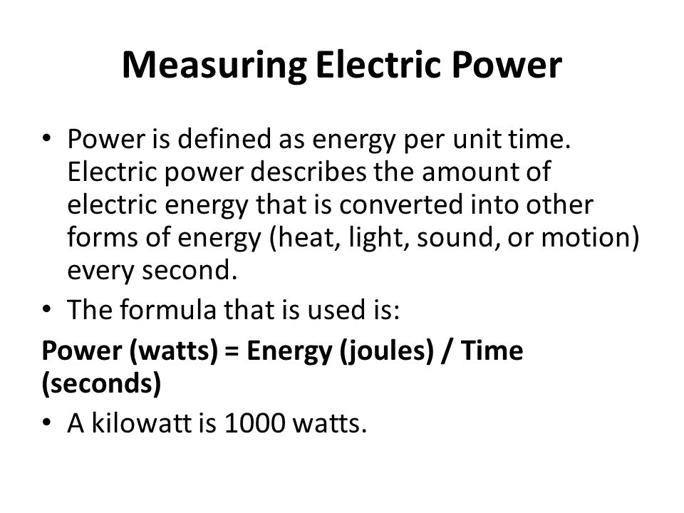Measuring Electric Power Power is defined as energy per unit time.