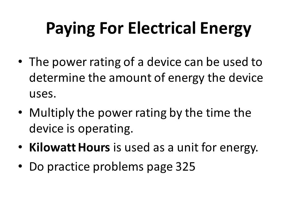 Paying For Electrical Energy The power rating of a device can be used to determine the amount of energy the device uses.