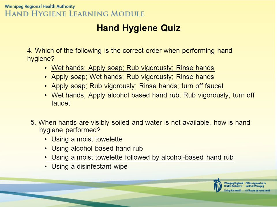 4.Which of the following is the correct order when performing hand hygiene.