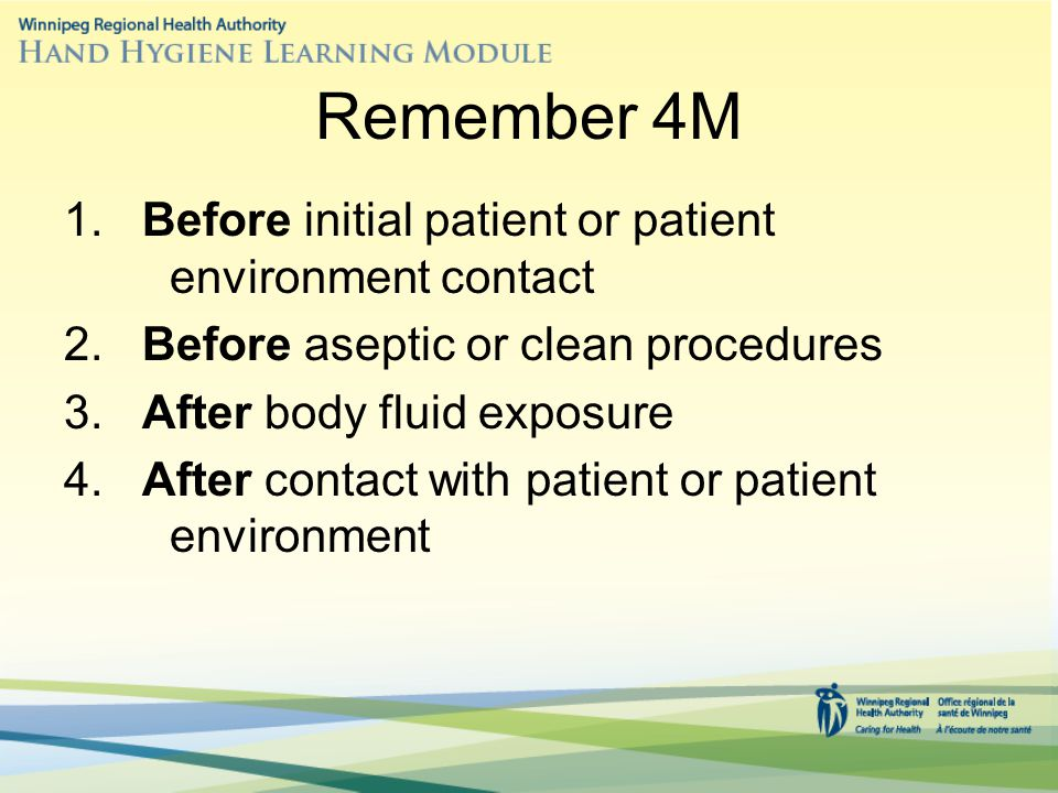 Remember 4M 1.Before initial patient or patient environment contact 2.