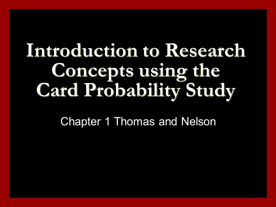Introduction to Research Concepts using the Card Probability Study Chapter 1 Thomas and Nelson