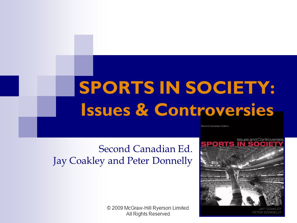 © 2009 McGraw-Hill Ryerson Limited. All Rights Reserved. SPORTS IN SOCIETY: Issues & Controversies Second Canadian Ed. Jay Coakley and Peter Donnelly