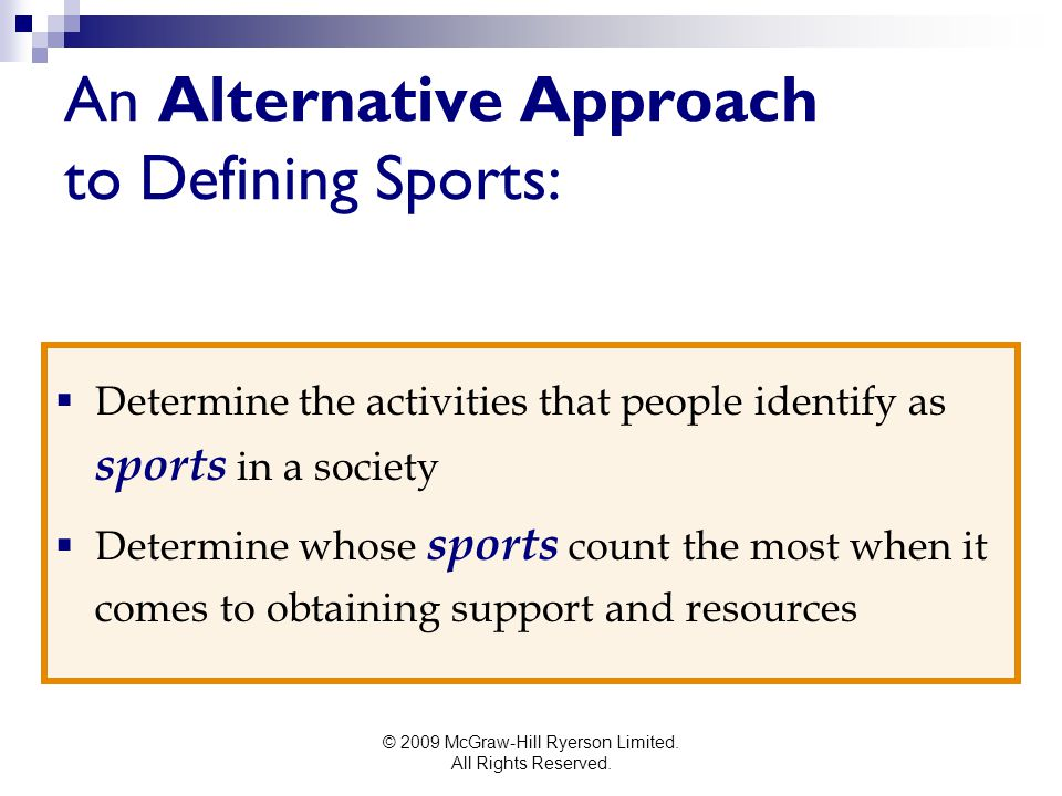 © 2009 McGraw-Hill Ryerson Limited. All Rights Reserved. An Alternative Approach to Defining Sports:  Determine the activities that people identify a