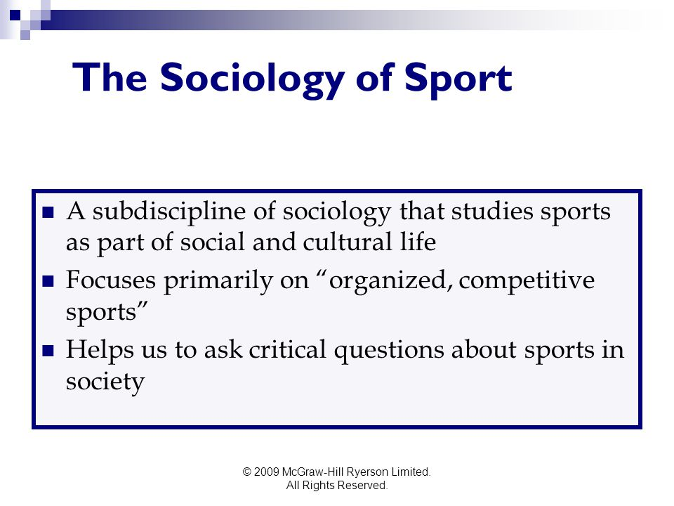 © 2009 McGraw-Hill Ryerson Limited. All Rights Reserved. The Sociology of Sport A subdiscipline of sociology that studies sports as part of social and
