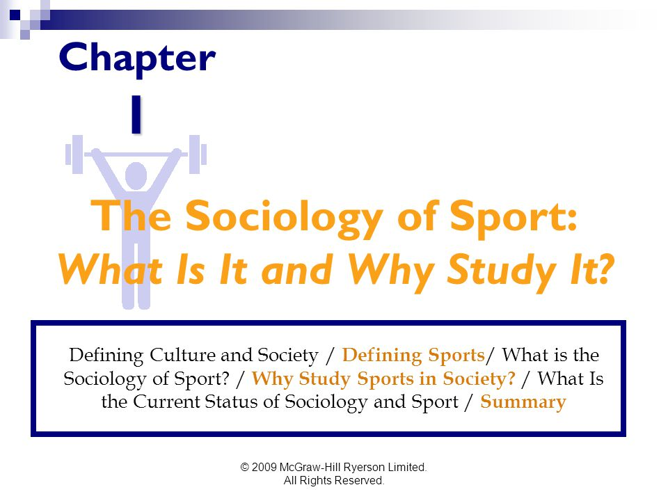 © 2009 McGraw-Hill Ryerson Limited. All Rights Reserved. 1 Chapter 1 Defining Culture and Society / Defining Sports / What is the Sociology of Sport?