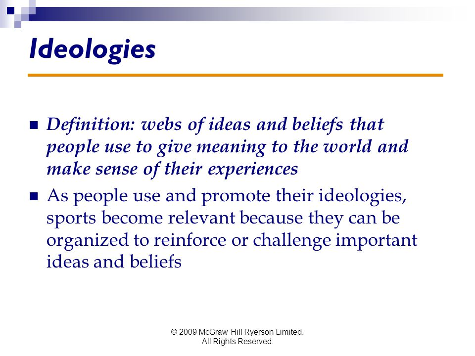 © 2009 McGraw-Hill Ryerson Limited. All Rights Reserved. Ideologies Definition: webs of ideas and beliefs that people use to give meaning to the world