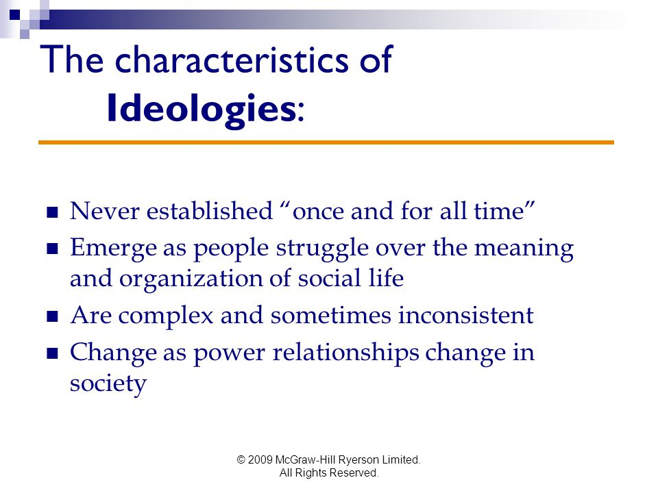 """© 2009 McGraw-Hill Ryerson Limited. All Rights Reserved. The characteristics of Ideologies: Never established """"once and for all time"""" Emerge as people"""