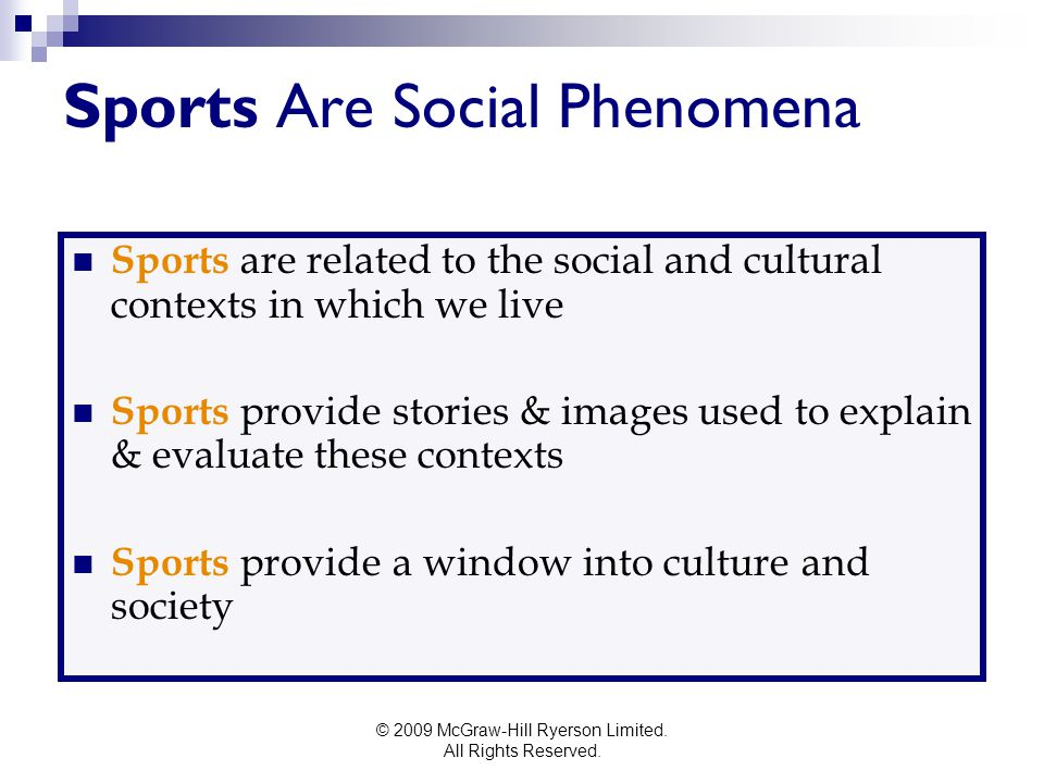 © 2009 McGraw-Hill Ryerson Limited. All Rights Reserved. Sports Are Social Phenomena Sports are related to the social and cultural contexts in which w