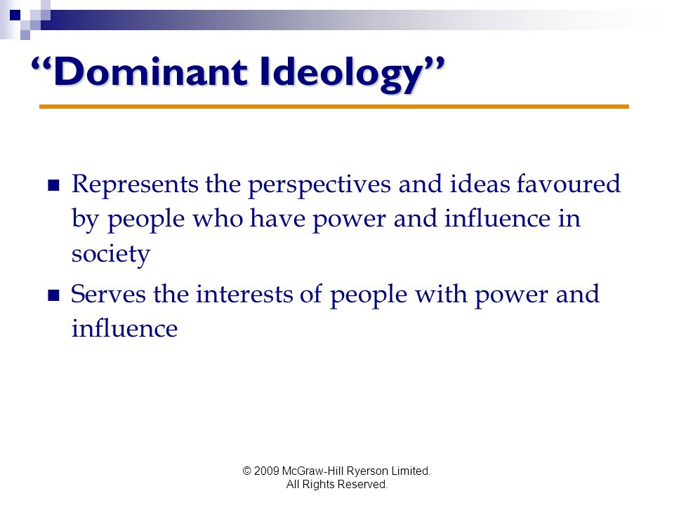"""© 2009 McGraw-Hill Ryerson Limited. All Rights Reserved. """"Dominant Ideology"""" Represents the perspectives and ideas favoured by people who have power a"""