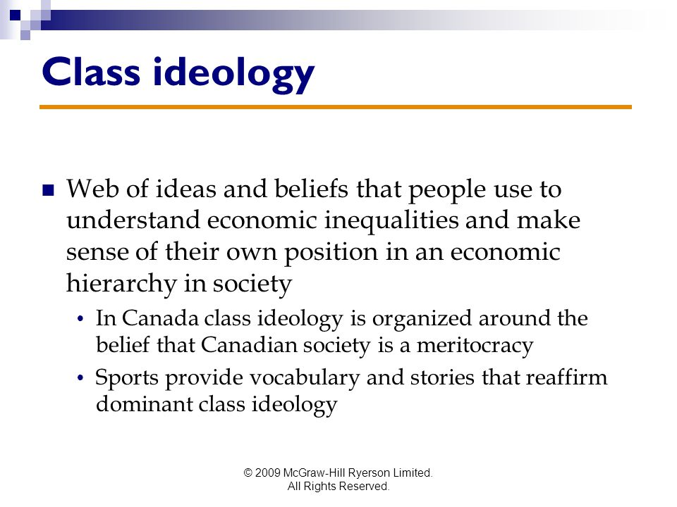 © 2009 McGraw-Hill Ryerson Limited. All Rights Reserved. Class ideology Web of ideas and beliefs that people use to understand economic inequalities a
