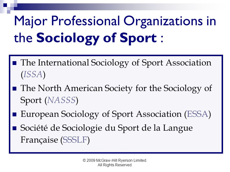 © 2009 McGraw-Hill Ryerson Limited. All Rights Reserved. Major Professional Organizations in the Sociology of Sport : The International Sociology of S
