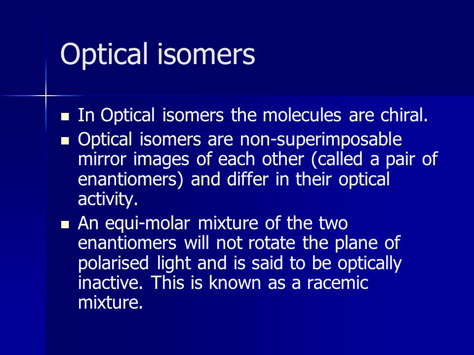 Optical isomers In Optical isomers the molecules are chiral.