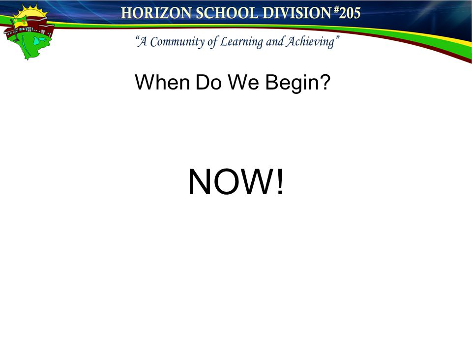 NOW! When Do We Begin