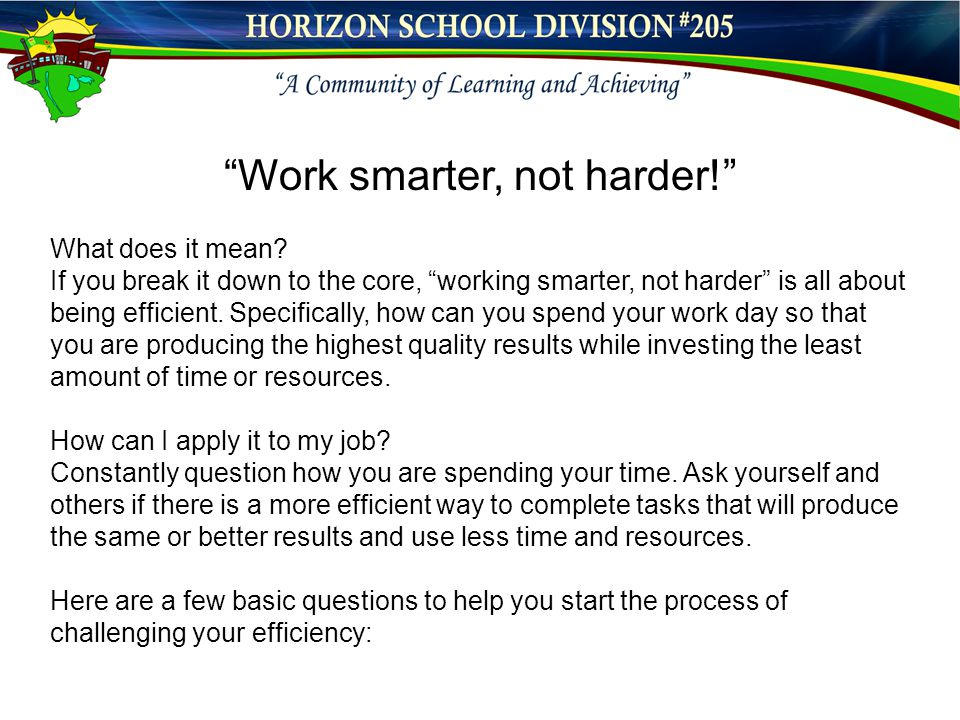 """Work smarter, not harder!"" What does it mean? If you break it down to the core, ""working smarter, not harder"" is all about being efficient. Specifica"