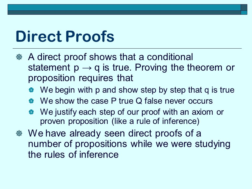 Direct Proofs  A direct proof shows that a conditional statement p → q is true.