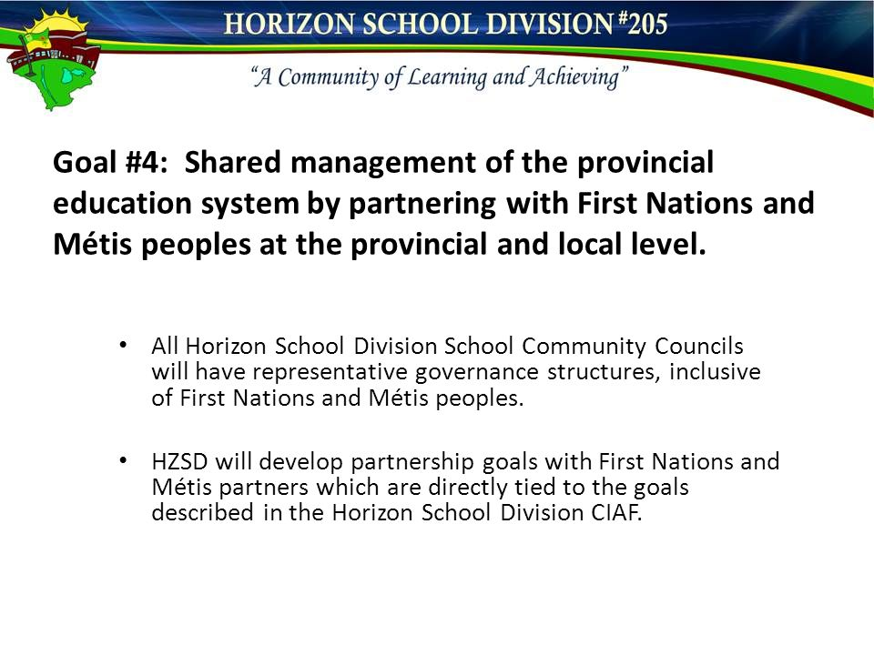 Goal #4: Shared management of the provincial education system by partnering with First Nations and Métis peoples at the provincial and local level.