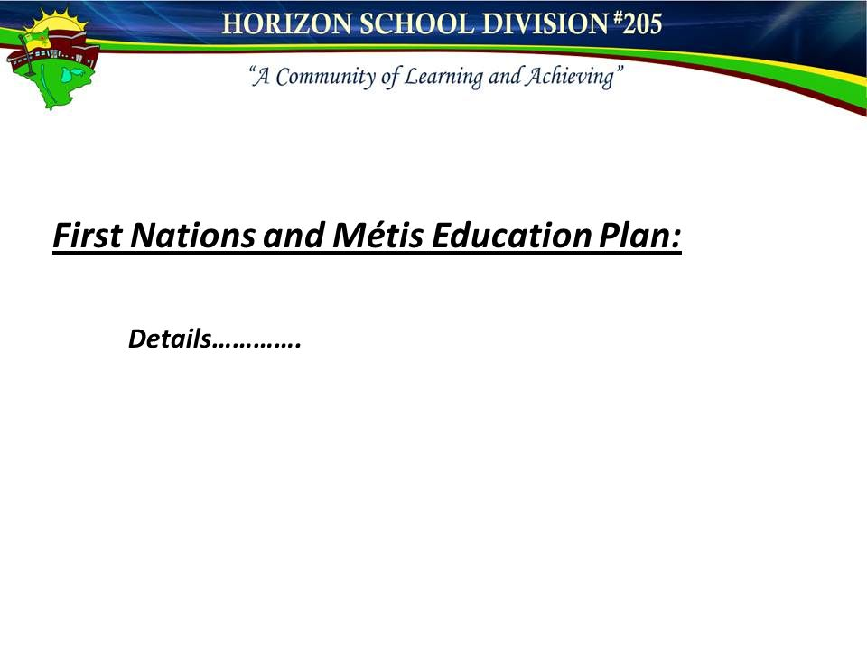 First Nations and Métis Education Plan: Details………….