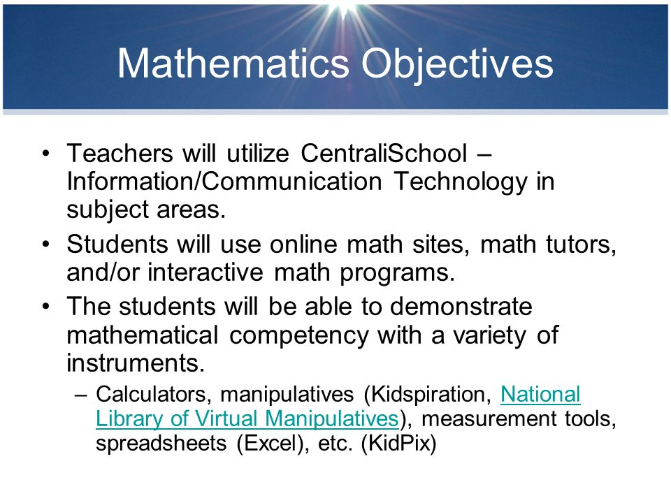 Mathematics Objectives Teachers will utilize CentraliSchool – Information/Communication Technology in subject areas.