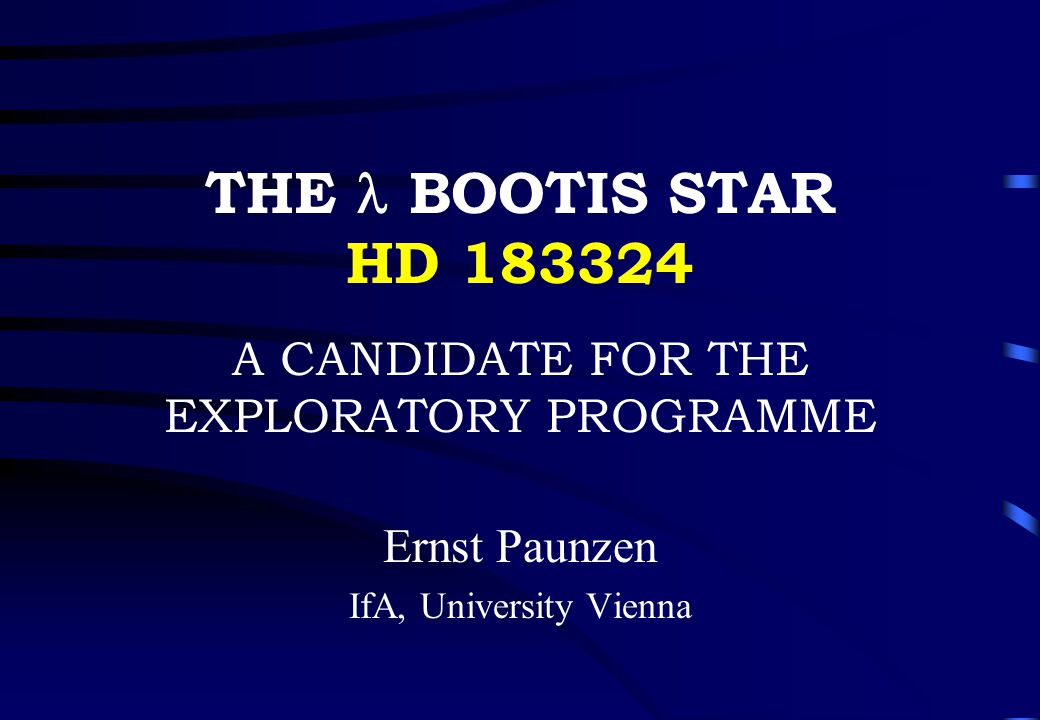 THE BOOTIS STAR HD 183324 A CANDIDATE FOR THE EXPLORATORY PROGRAMME Ernst Paunzen IfA, University Vienna