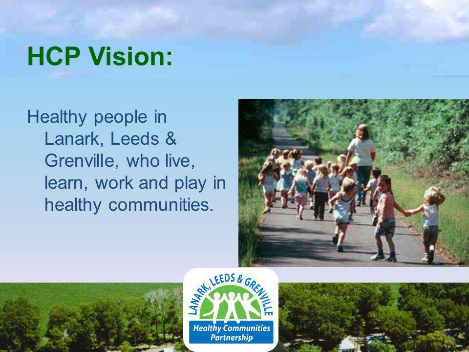 HCP Vision: Healthy people in Lanark, Leeds & Grenville, who live, learn, work and play in healthy communities.