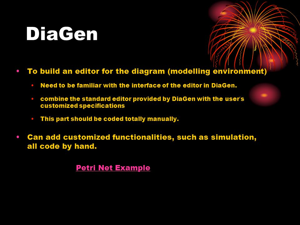 DiaGen To build an editor for the diagram (modelling environment) Need to be familiar with the interface of the editor in DiaGen.