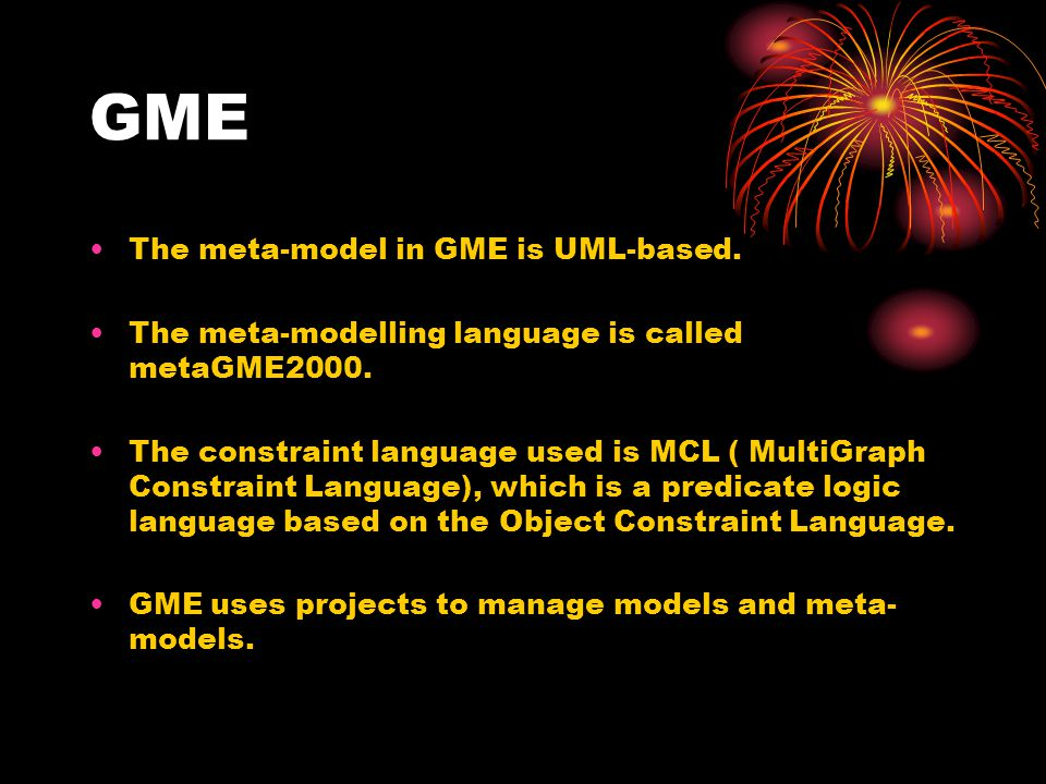 GME Meta-types provided in metaGME2000: Entity: atom and model Atom: it can ' t contain other objects.