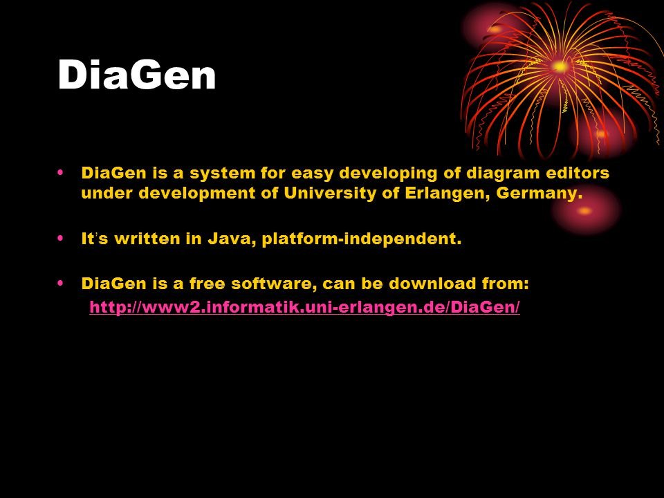 DiaGen DiaGen consists of two parts: A framework of java classes which provides generic functionalities for editing and analyzing diagrams Generator: which can produce Java Source code for most of the functionalities according to the specification of the diagram language.