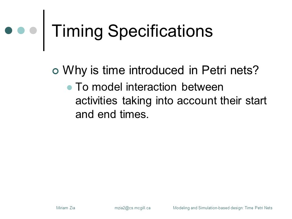 Timing Specifications Why is time introduced in Petri nets.