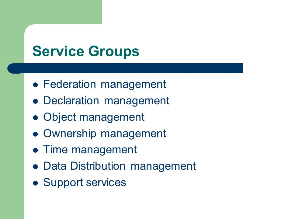Service Groups Federation management Declaration management Object management Ownership management Time management Data Distribution management Support services