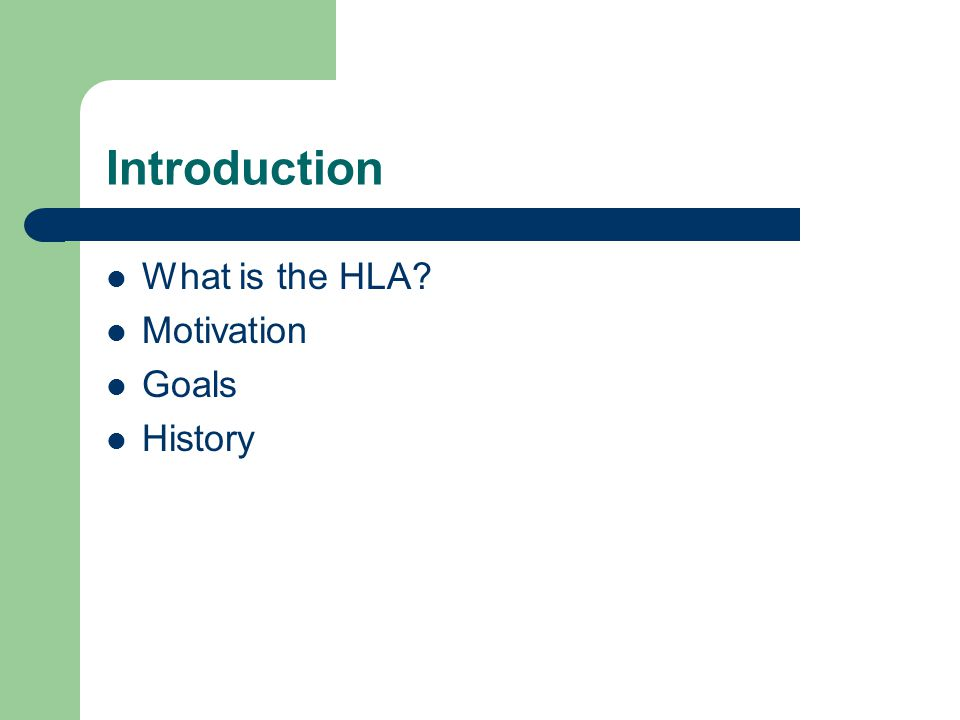 Introduction What is the HLA? Motivation Goals History