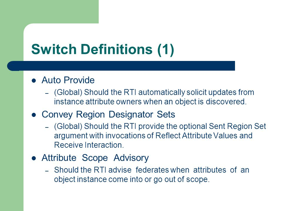 Switch Definitions (1) Auto Provide – (Global) Should the RTI automatically solicit updates from instance attribute owners when an object is discovere