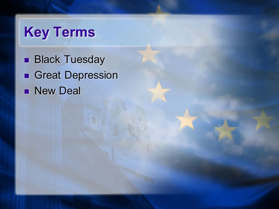 Key Terms Black Tuesday Great Depression New Deal Black Tuesday Great Depression New Deal