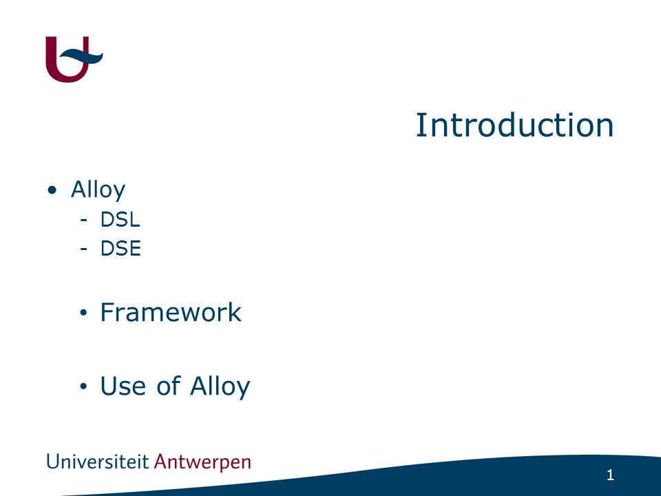 1 Introduction Alloy -DSL -DSE Framework Use of Alloy