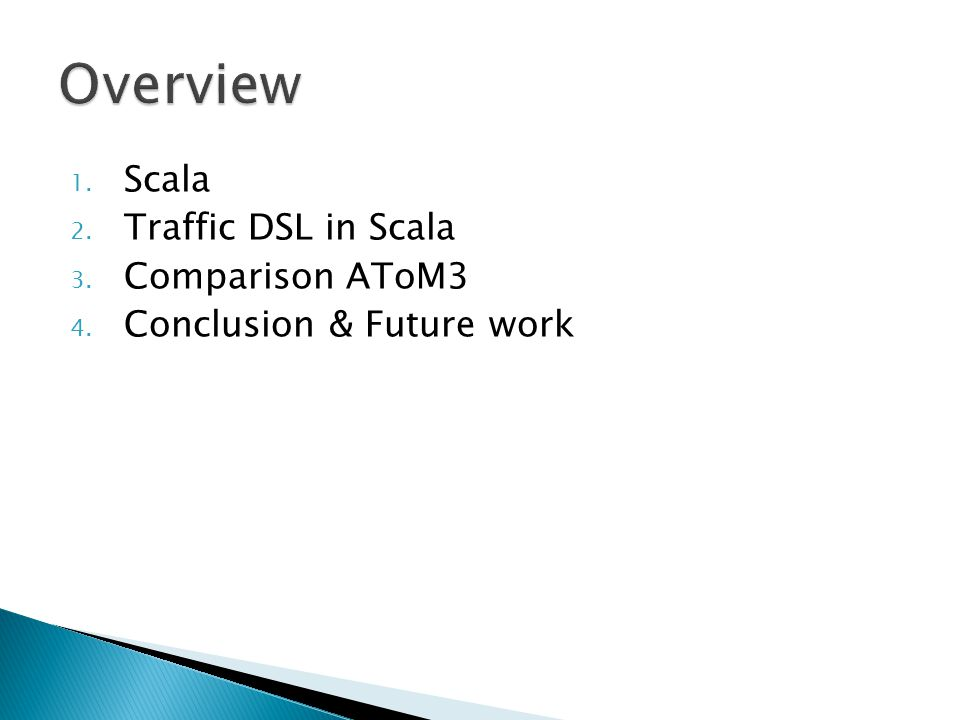 1. Scala 2. Traffic DSL in Scala 3. Comparison AToM3 4. Conclusion & Future work